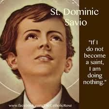 """If I do not become a saint, I am doing nothing.""    St Dominic Savio (Memorial 9 March)"