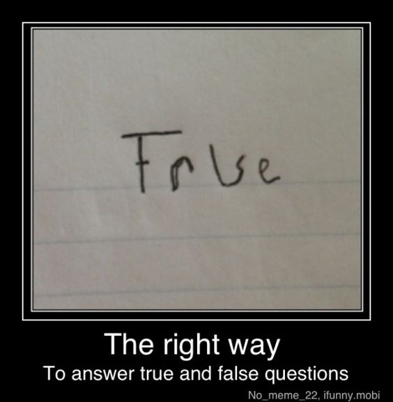 How to ace T or F questions: