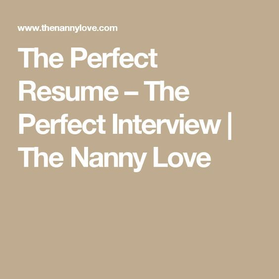 The Perfect Resume u2013 The Perfect Interview The Nanny Love - resume for nanny