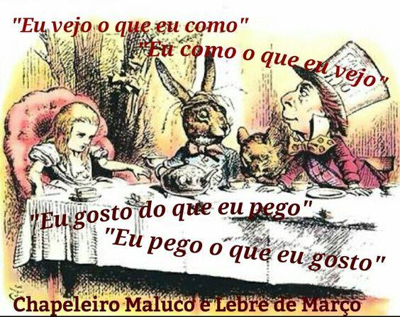 -Alice não é a mesma coisa, dizer o que pensar e pensar no que diz...