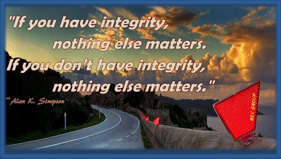 """If you have integrity, nothing else matters. If you don't have integrity, nothing else matters.""     ~Alan K. Simpson"