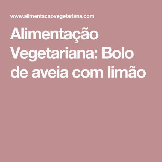 Alimentação Vegetariana: Bolo de aveia com limão
