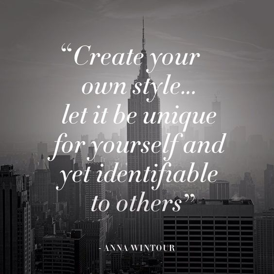 Anna Wintour - create your own style... let it be unique for yourself and yet identifiable to others: