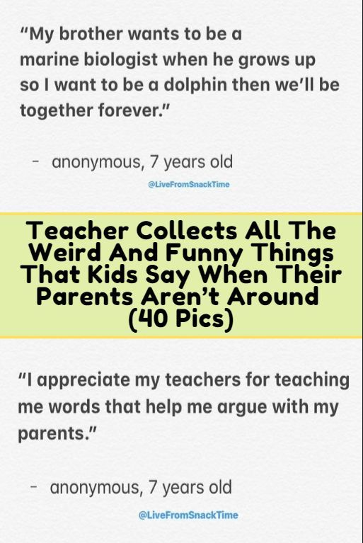 Teacher Collects All The Weird And Funny Things That Kids Say When Their Parents Aren T Around 40 Pics In 2020 Funny Quotes For Kids Sayings