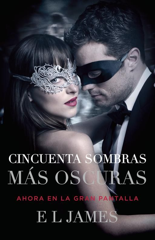 Cincuenta Sombras Mas Oscuras Movie Tie In Fifty Shades Darker Mti Spanish Language Cincuenta Sombras Mas Oscuras Sombras De Grey Libro Cincuenta Sombras