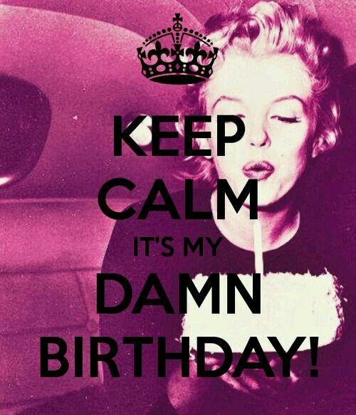 Keep kalm its my damn birthday