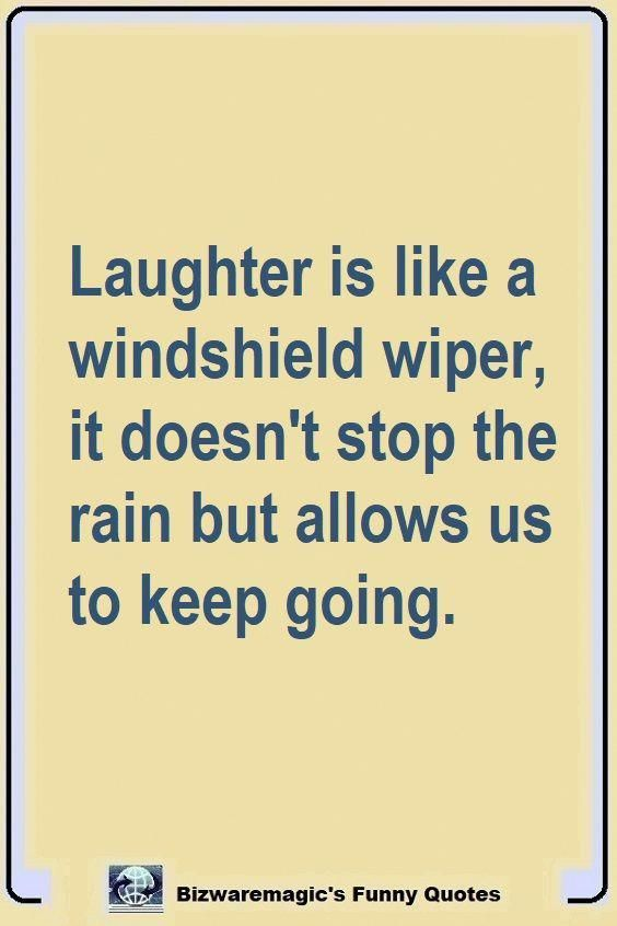 Laughter is like a windshield wiper, it doesn't stop the rain but allows us to keep going. Click The Pin For More Funny Quotes. Share the Cheer - Please Re-Pin. #funny #funnyquotes #quotes #quotestoliveby #dailyquote #wittyquotes #oneliner #joke #lifequotes