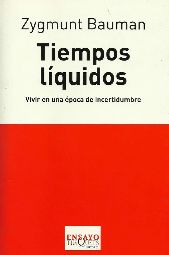 Tiempos líquidos: vivir en una época de incertidumbre (Zygmunt Bauman)