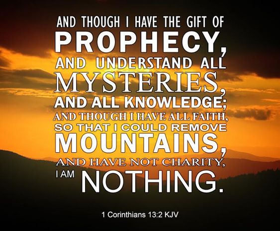 1 Corinthians 13:2 KJV And though I have the gift of prophecy, and ...