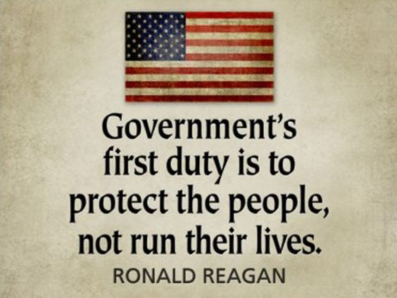 Government's first duty is to protect the people, not run their lives. -Ronald Reagan.