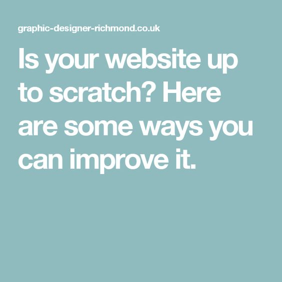 Is your website up to scratch? Here are some ways you can improve it.