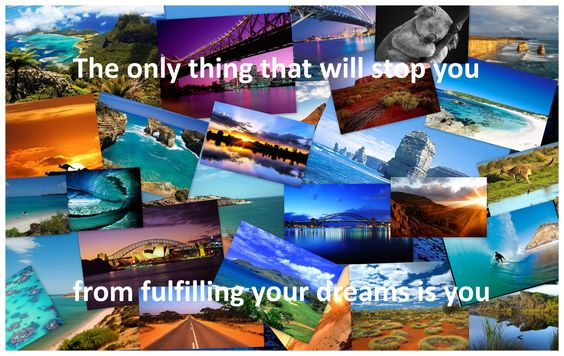 The only thing that will stop you from fulfilling your dream is you