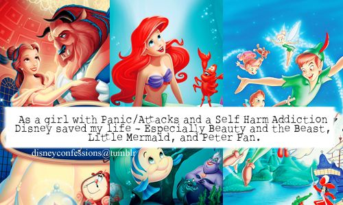 """As a girl with Panic/Attacks and a Self Harm Addiction Disney saved my life - Especially Beauty and the Beast, Little Mermaid, and Peter Pan."""