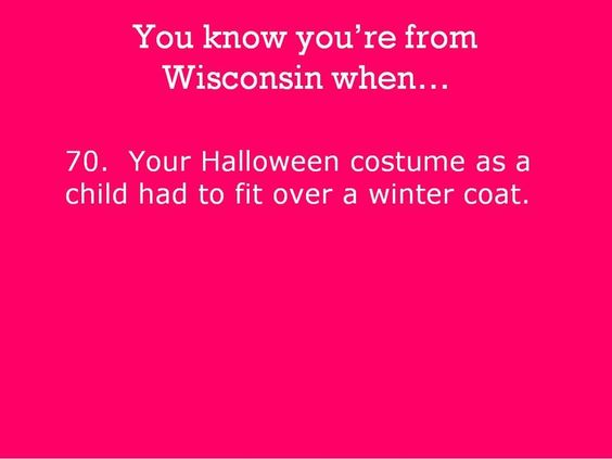 You know you're from Wisconsin when...I remember trick-or-treating in the snow! - http://www.awwomg.com/you-know-youre-from-wisconsin-when-i-remember-trick-or-treating-in-the-snow/?utm_source=PN&utm_medium=AwwOMG&utm_campaign=SNAP%2Bfrom%2BAwwOMG.com