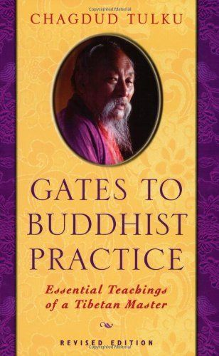 Gates to Buddhist Practice: Essential Teachings of a Tibetan Master by Chagdud Tulku,