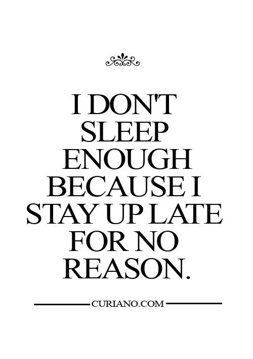 What is the reason why you are up late at night?