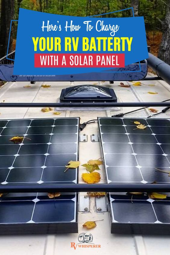 How To Charge Rv Battery With Solar Panel In 2020 Rv Solar Panels Solar Panels Rv