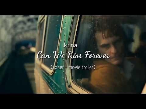 Kina Can We Kiss Forever Lyrics Joker Movie Trailer Youtube Forever Movie Forever Lyric Movie Trailers