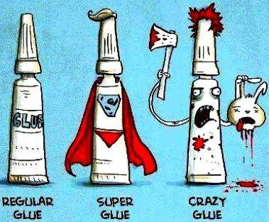 Regular Glue - Super Glue - Crazy Glue
