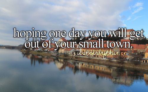 Get out of your small town.