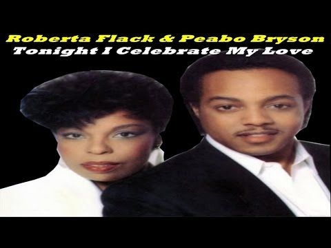Roberta Flack Peabo Bryson Tonight I Celebrate My Love Traducao Youtube In 2020 Roberta Flack Peabo Bryson Roberta