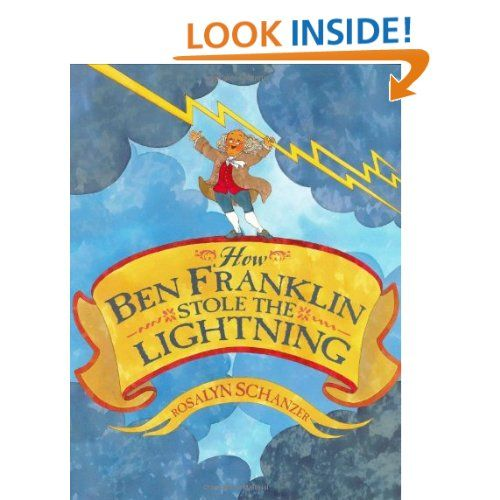 How Ben Franklin Stole the Lightning: Rosalyn Schanzer