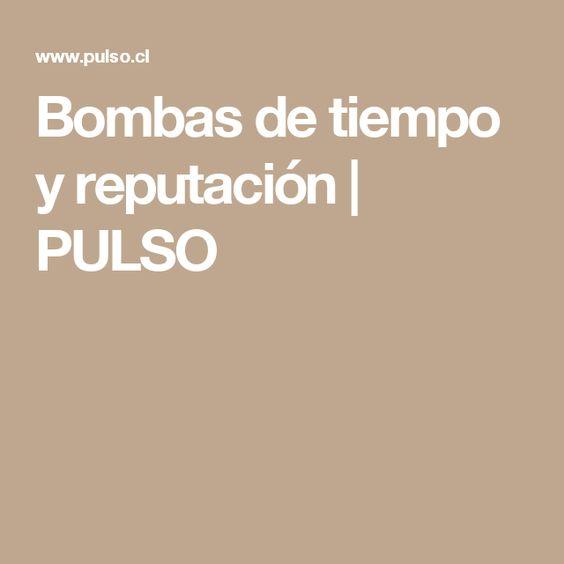 Bombas de tiempo y reputación | PULSO