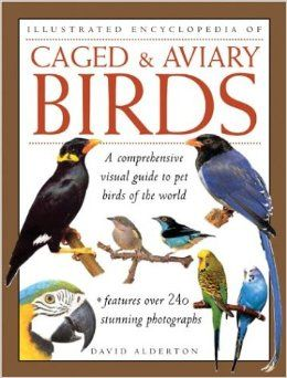 Caged & Aviary Birds (Illustrated Encyclopedia) Paperback – February 5, 2004 by David Alderton