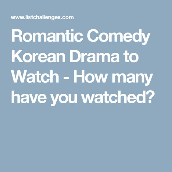 Romantic Comedy Korean Drama to Watch - How many have you watched?