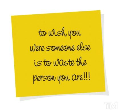 #To Wish you were someone else is to waste the person you are .... Soooooo True !!!!