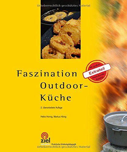 Faszination Outdoor-Küche: Mit großem Extrateil interkulturelle Aspekte - Mit farbigen Rezeptkarten als Beilage! (Praktische Erlebnispädagogik) von Heike Hornig http://www.amazon.de/dp/394470827X/ref=cm_sw_r_pi_dp_q4G2wb01P5TT8
