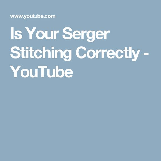 Is Your Serger Stitching Correctly - YouTube