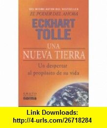 Una Nueva Tierra un despertar al proposito de su vida (Spanish Edition) (9789580490616) Eckhart Tolle , ISBN-10: 9580490619  , ISBN-13: 978-9580490616 ,  , tutorials , pdf , ebook , torrent , downloads , rapidshare , filesonic , hotfile , megaupload , fileserve