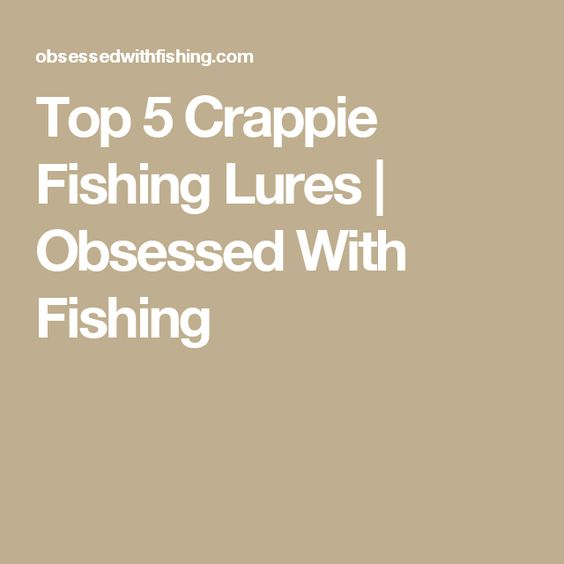 Top 5 Crappie Fishing Lures | Obsessed With Fishing