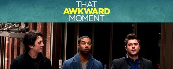 Azi recomand un film! That Awkward Moment