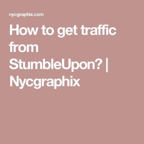 How to get traffic from StumbleUpon? | Nycgraphix