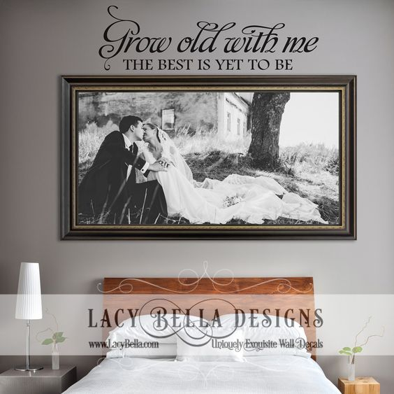 Grow Old With Me The Best Is Yet To Be wall decal vinyl lettering home decor. Love the combo with the wedding photo.