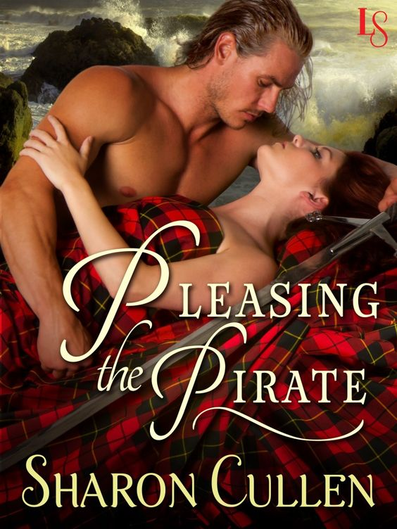 #CoverReveal PLEASING THE PIRATE by Sharon Cullen. Loveswept Historical Romance $2.99 On Sale 2/25/14. Two hearts are wrenched between love and duty in Sharon Cullen's tale of a ruthless pirate and the Scottish lass who fills him with desire for something greater than plunder.