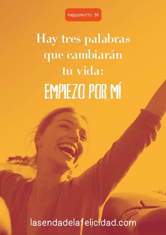 la senda de la felicidad - Hay tres palabras que cambiarán tu vida: EMPIEZO POR MÍ