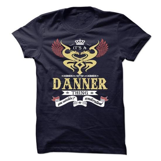 its a DANNER Thing You Wouldnt Understand  - T Shirt, H - #maxi tee #neck sweater. ACT QUICKLY => https://www.sunfrog.com/Names/its-a-DANNER-Thing-You-Wouldnt-Understand--T-Shirt-Hoodie-Hoodies-YearName-Birthday-45798692-Guys.html?68278