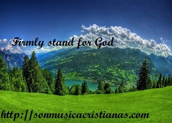 Firmly stand for God