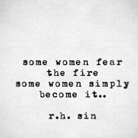 Inspirational quote by r. h. Sin. Some women fear the fire some women simply become it. #quote #empowerment #fire #womanhood #rhsin