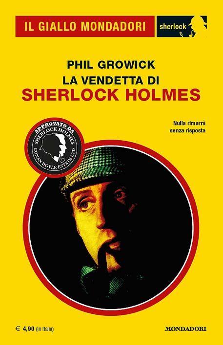"""""""La vendetta di Sherlock Holmes"""" di Phil Growick (Il Giallo Mondadori n. 3113), 210 pagine, euro 4,90 #Mystery #Mondadori #IlGialloMondadori #SherlockHolmes"""