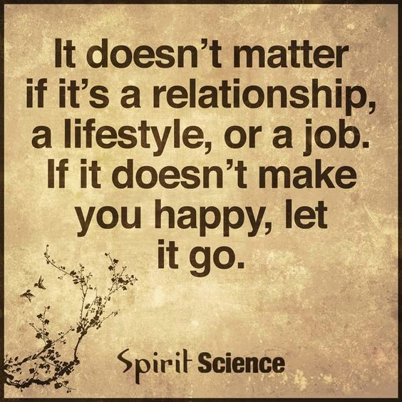 If it doesnt make you happy let it go