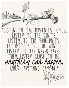 "Listen to the mustn'ts.."" Shel Silverstein More"