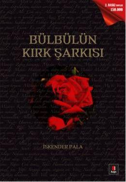 BÜLBÜLÜN KIRK ŞARKISI YAZAR:İSKENDER PALA TARİH:Ocak 2015 İstanbul basımı...Peygamber Efendimizin hayat hikayesini anlatan bir kitap..Selamlar ki, şeker dudaklıların vuslatı gibi içtendir, elbette onadır. Hasretler ki, âşıkların avazı kadar yanıktır, elbette onadır. Övgüler ki, özlem sözlerince füzûn ve arzular ki sevgililerin saçları misali uzun, ona, hep ona, hep onadır. O ki güldür, o ki sevgilidir, bütün mecburiyetler onadır. :)