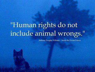 Human rights do not include animal wrongs.
