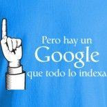 pero hay un Google que todo lo indexea!!!