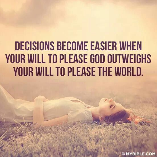 Decisions become easier when your will to please God outweighs your will to please the world. >> Quote, Christian, faith, love, God's will, called to the ministry.◖★Bella Montreal ★◗