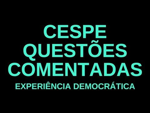 Questoes Comentadas Cespe Experiencia Democratica Questoes